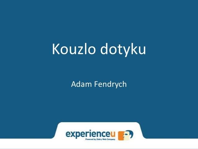 Kouzlo dotyku  Adam Fendrych