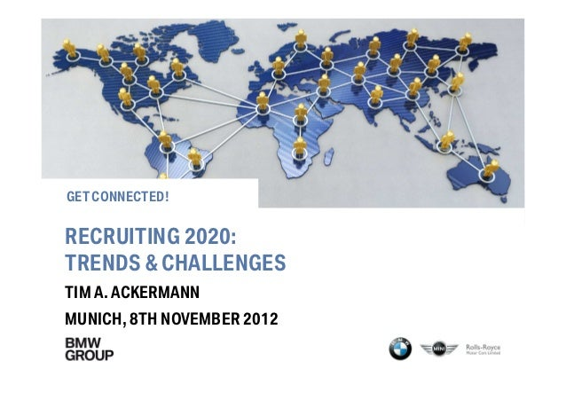 GET CONNECTED!RECRUITING 2020:TRENDS & CHALLENGESTIM A. ACKERMANNMUNICH, 8TH NOVEMBER 2012