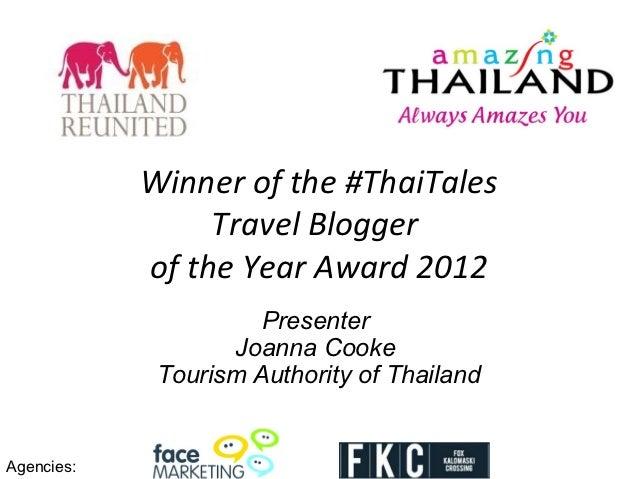 Winner of the #ThaiTales                 Travel Blogger            of the Year Award 2012                      Presenter  ...