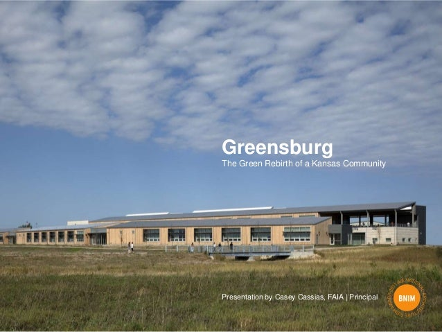 GreensburgThe Green Rebirth of a Kansas CommunityPresentation by Casey Cassias, FAIA | Principal