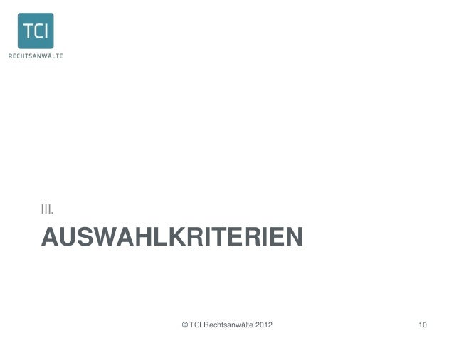 III.AUSWAHLKRITERIEN        © TCI Rechtsanwälte 2012   10
