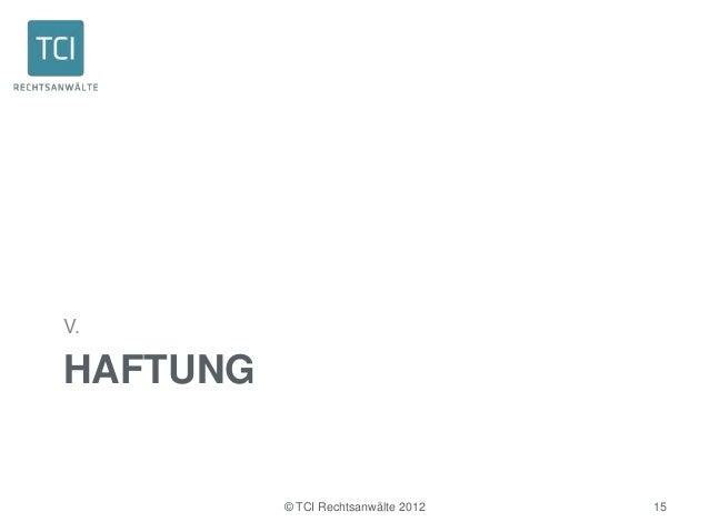 V.HAFTUNG          © TCI Rechtsanwälte 2012   15