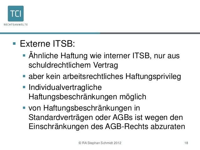  Externe ITSB:   Ähnliche Haftung wie interner ITSB, nur aus    schuldrechtlichem Vertrag   aber kein arbeitsrechtliche...