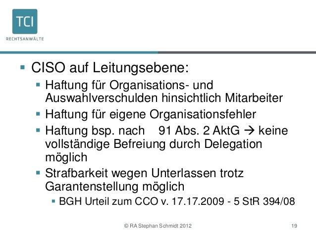  CISO auf Leitungsebene:   Haftung für Organisations- und    Auswahlverschulden hinsichtlich Mitarbeiter   Haftung für ...