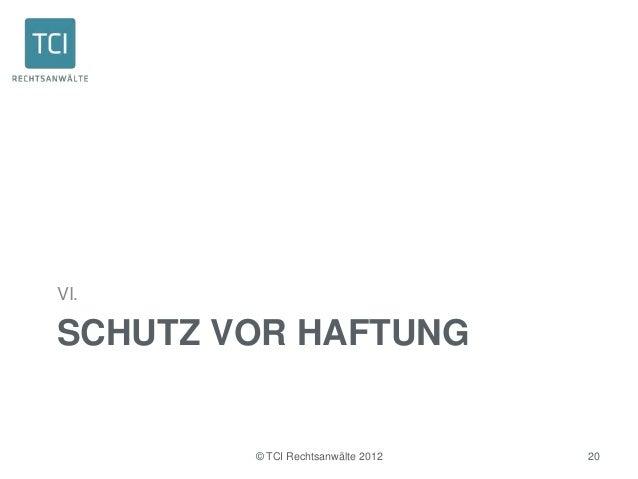 VI.SCHUTZ VOR HAFTUNG        © TCI Rechtsanwälte 2012   20