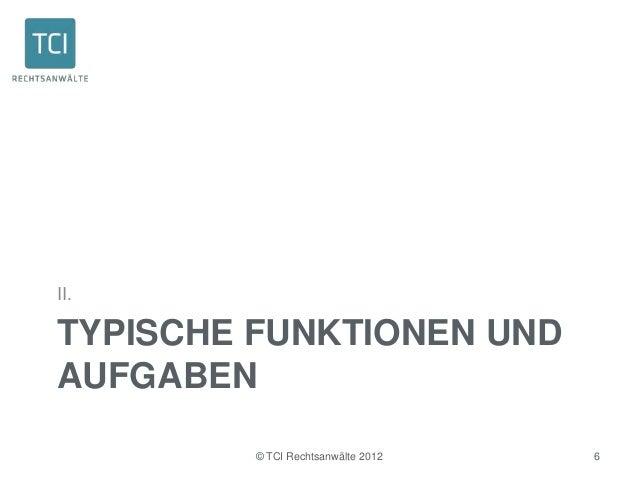 II.TYPISCHE FUNKTIONEN UNDAUFGABEN         © TCI Rechtsanwälte 2012   6
