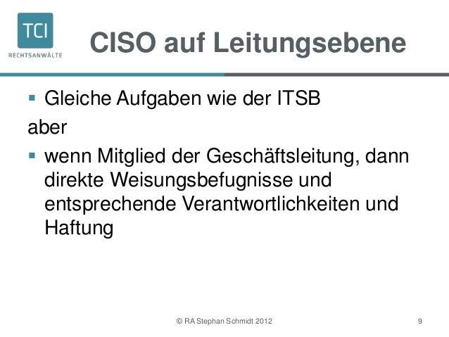 CISO auf Leitungsebene Gleiche Aufgaben wie der ITSBaber wenn Mitglied der Geschäftsleitung, dann  direkte Weisungsbefug...
