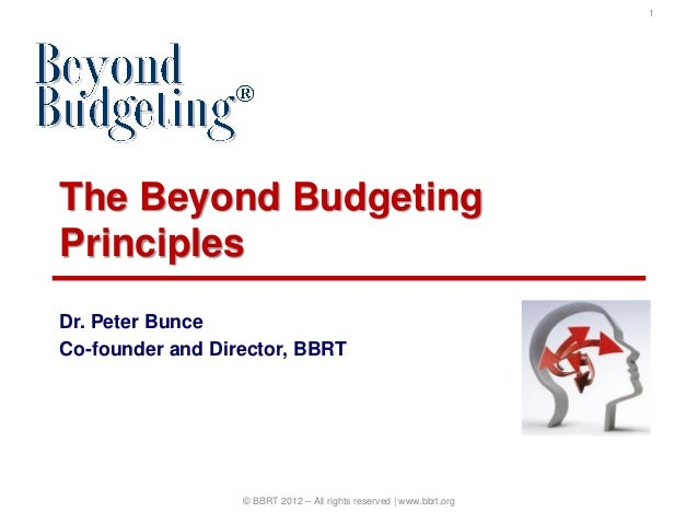 1The Beyond BudgetingPrinciplesDr. Peter BunceCo-founder and Director, BBRT                  © BBRT 2012 – All rights rese...