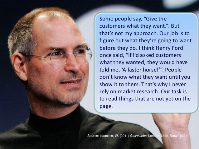 """Some people say, """"Give the        customers what they want."""". But        that's not my approach. Our job is to        figu..."""