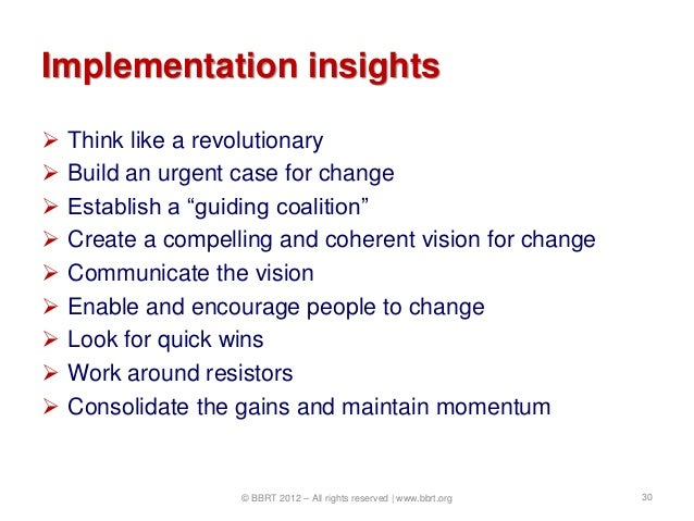 """Implementation insights   Think like a revolutionary   Build an urgent case for change   Establish a """"guiding coalition..."""