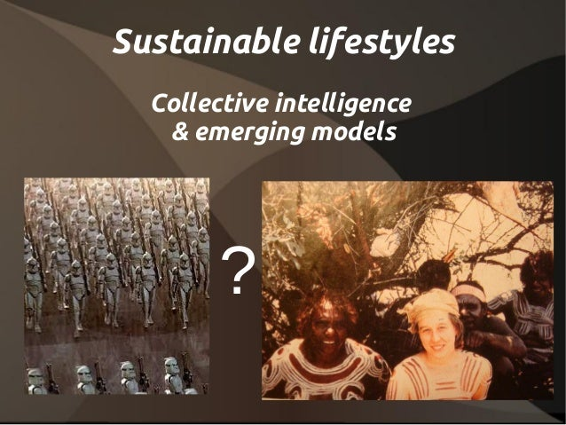 Sustainable lifestyles  Collective intelligence   & emerging models        ?