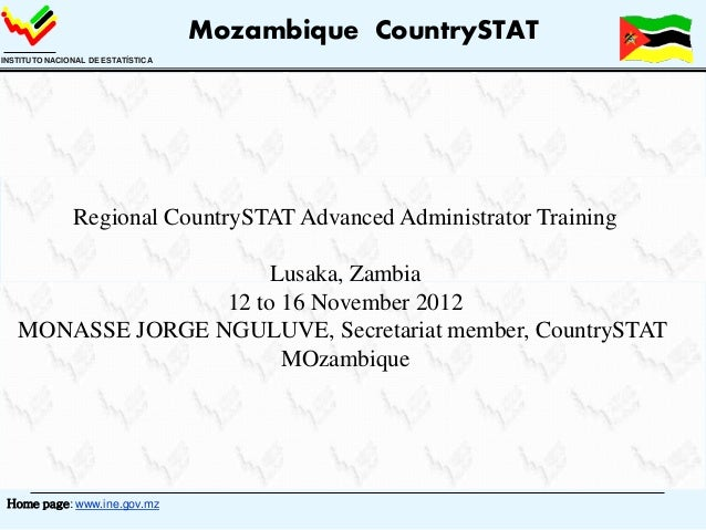 Home page: www.ine.gov.mz INSTITUTO NACIONAL DE ESTATÍSTICA Mozambique CountrySTAT Regional CountrySTAT Advanced Administr...