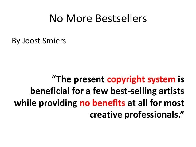 """No More BestsellersBy Joost Smiers         """"The present copyright system is   beneficial for a few best-selling artistswhi..."""