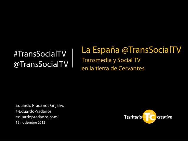 #TransSocialTV              La España @TransSocialTV                            Transmedia y Social TV@TransSocialTV      ...