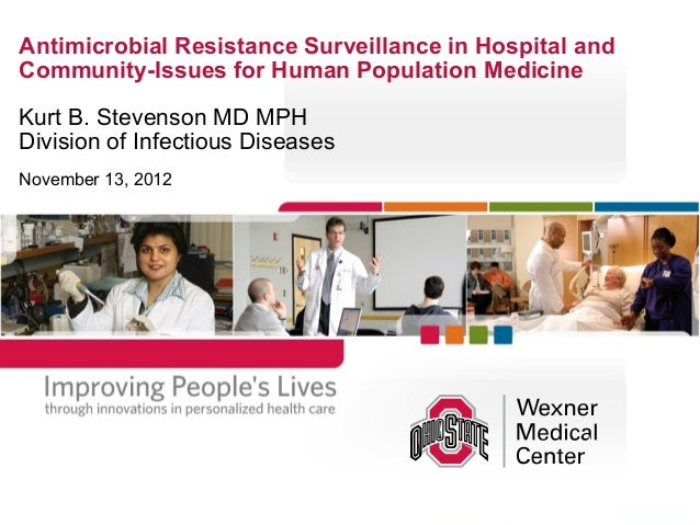 Antimicrobial Resistance Surveillance in Hospital and Community-Issues for Human Population Medicine Kurt B. Stevenson MD ...