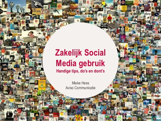 Zakelijk SocialMedia gebruikHandige tips, do's en dont's         Mieke Hees     Aviso Communicatie