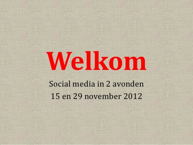 WelkomSocial media in 2 avonden15 en 29 november 2012