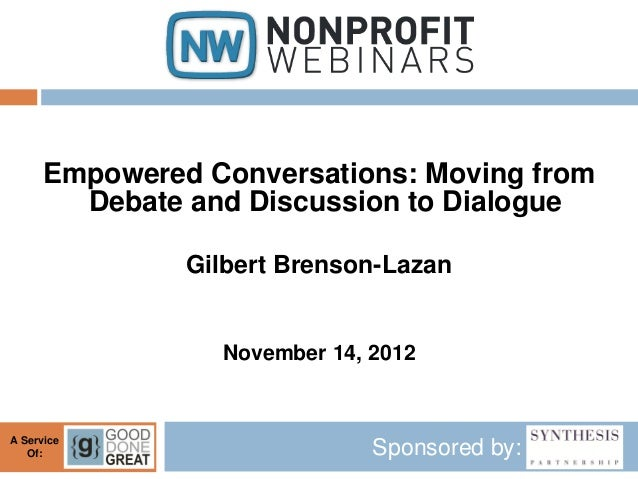 Empowered Conversations: Moving from        Debate and Discussion to Dialogue               Gilbert Brenson-Lazan         ...