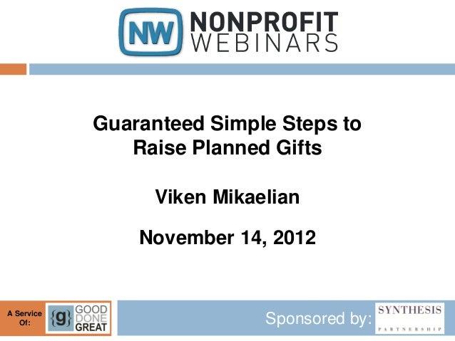 Guaranteed Simple Steps to               Raise Planned Gifts                 Viken Mikaelian                November 14, 2...