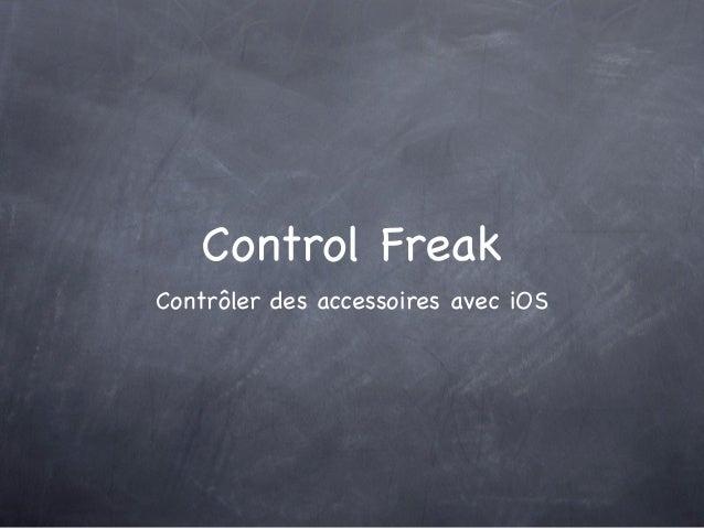 Control FreakContrôler des accessoires avec iOS