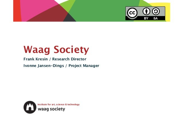 Waag SocietyFrank Kresin / Research DirectorIvonne Jansen-Dings / Project Manager       institute for art, science & techn...