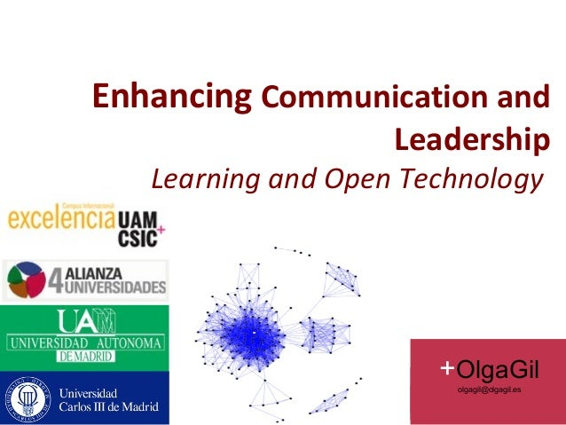 Enhancing Communication and                    Leadership   Learning and Open Technology                       +OlgaGil   ...