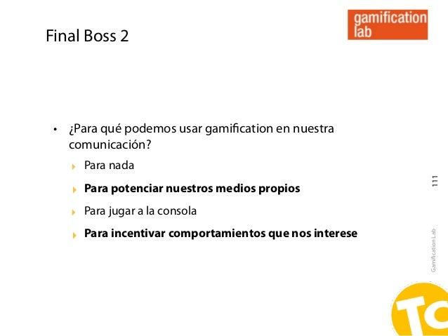 Final Boss 2 • ¿Para qué podemos usar gamification en nuestra   comunicación?   ‣ Para nada                                ...