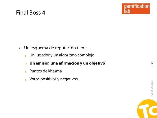 Final Boss 4 • Un esquema de reputación tiene   ‣ Un jugador y un algoritmo complejo   ‣ Un emisor, una afirmación y un obj...