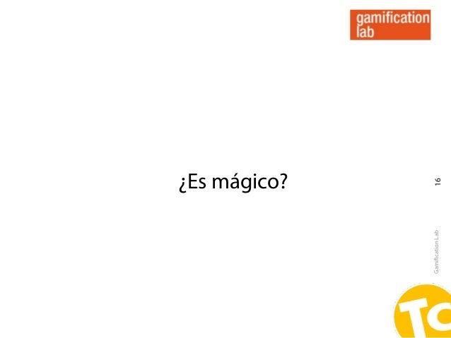 ¿Es mágico?Gamification Lab      16