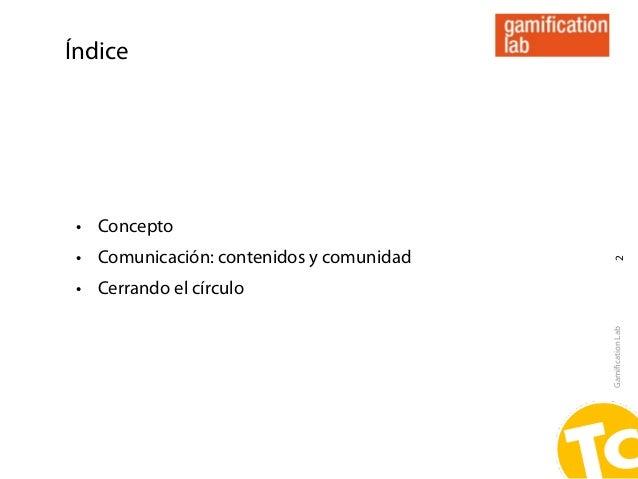 Índice • Concepto • Comunicación: contenidos y comunidad                                           2 • Cerrando el círculo...