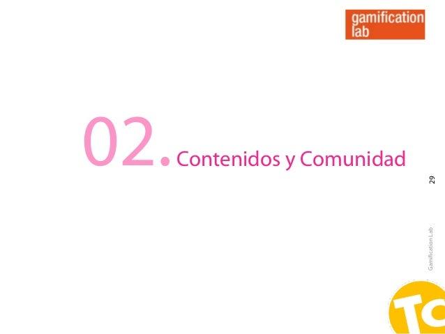 02.   Contenidos y Comunidad                                29                               Gamification Lab