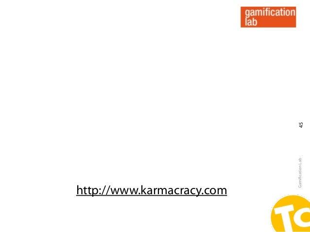 45                            Gamification Labhttp://www.karmacracy.com