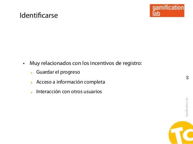 Identificarse • Muy relacionados con los incentivos de registro:    ‣ Guardar el progreso                                  ...