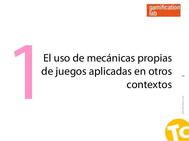 1El uso de mecánicas propiasde juegos aplicadas en otros                                7                  contextos      ...