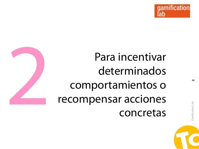 2          Para incentivar           determinados                             8      comportamientos o    recompensar acci...