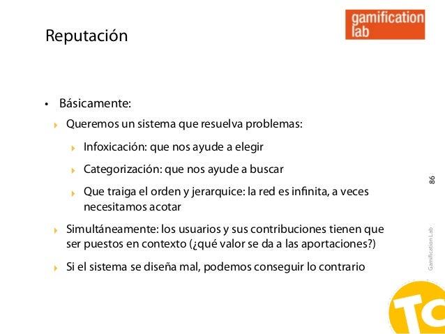 Reputación• Básicamente: ‣ Queremos un sistema que resuelva problemas:    ‣ Infoxicación: que nos ayude a elegir    ‣ Cate...