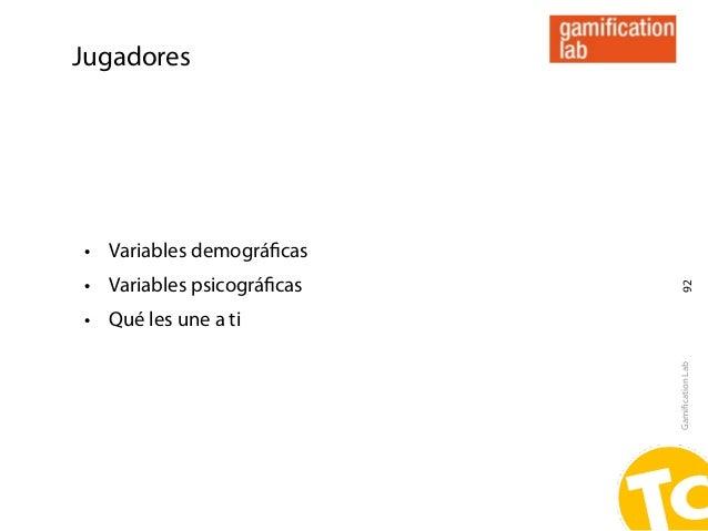 Jugadores• Variables demográficas• Variables psicográficas                            92• Qué les une a ti                  ...
