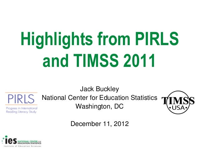 Highlights from PIRLS   and TIMSS 2011              Jack Buckley  National Center for Education Statistics             Was...