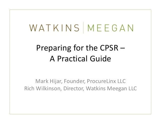 PreparingfortheCPSR–       APracticalGuide     MarkHijar,Founder,ProcureLinxLLCRichWilkinson,Director,Watkins...