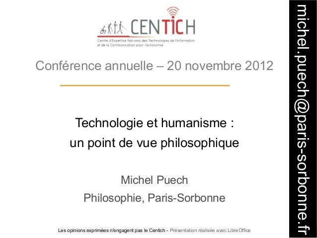 michel.puech@paris-sorbonne.frConférence annuelle – 20 novembre 2012          Technologie et humanisme:        un point d...