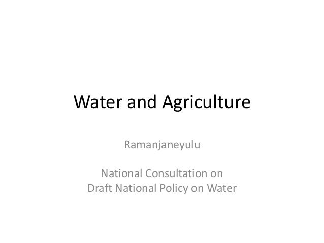 Water and Agriculture        Ramanjaneyulu   National Consultation on Draft National Policy on Water