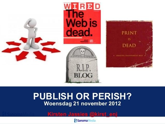 PUBLISH OR PERISH? Woensdag 21 november 2012  Kirsten Jassies @kirst_enj