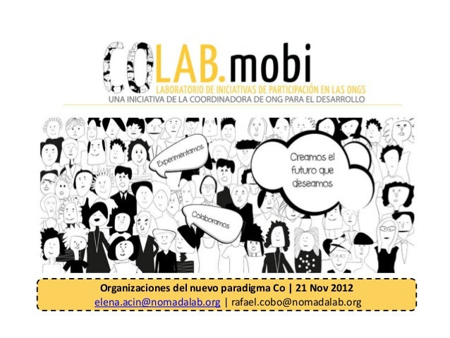 Organizaciones del nuevo paradigma Co | 21 Nov 2012elena.acin@nomadalab.org | rafael.cobo@nomadalab.org