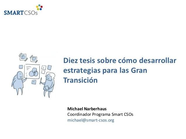 Diez tesis sobre cómo desarrollarestrategias para las GranTransición Michael Narberhaus Coordinador Programa Smart CSOs mi...