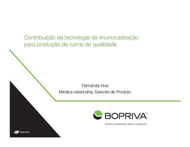 Contribuição da tecnologia da imunocastração !para produção de carne de qualidade                        Fernanda Hoe     ...