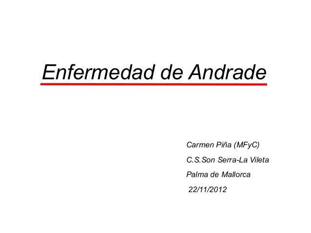 Enfermedad de Andrade             Carmen Piña (MFyC)             C.S.Son Serra-La Vileta             Palma de Mallorca    ...