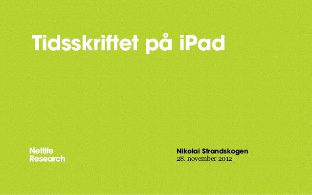 Tidsskriftet på iPad              Nikolai Strandskogen              28. november 2012
