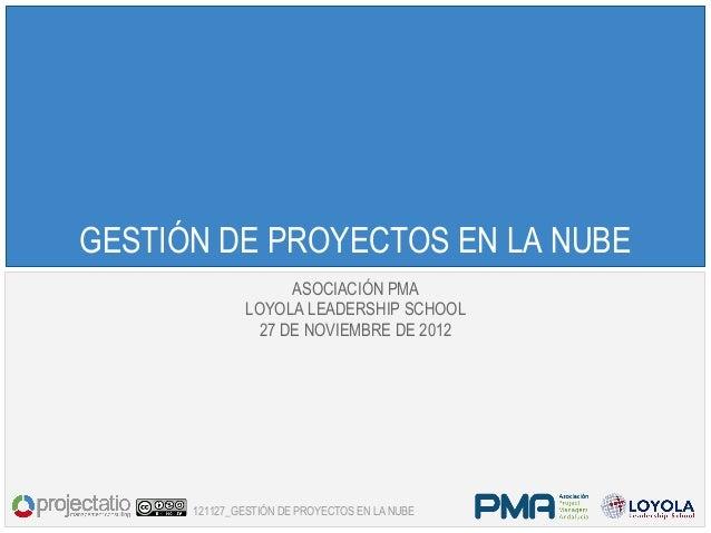 GESTIÓN DE PROYECTOS EN LA NUBE                    ASOCIACIÓN PMA               LOYOLA LEADERSHIP SCHOOL                27...