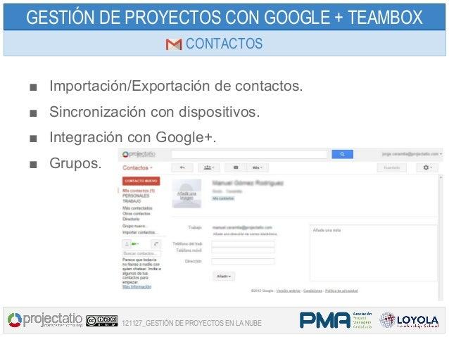 GESTIÓN DE PROYECTOS CON GOOGLE + TEAMBOX                              CONTACTOS■ Importación/Exportación de contactos.■ S...