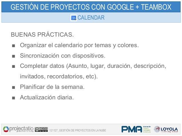 GESTIÓN DE PROYECTOS CON GOOGLE + TEAMBOX                                CALENDARBUENAS PRÁCTICAS.■ Organizar el calendari...